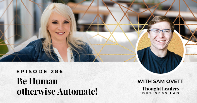 Samantha Riley's Thought Leaders Business Lab: Be Human otherwise Automate! with Sam Ovett